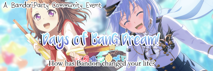 Community Event Announcement: DaysofBanGDream!  Hello, hello! It's me, the staff member with the...