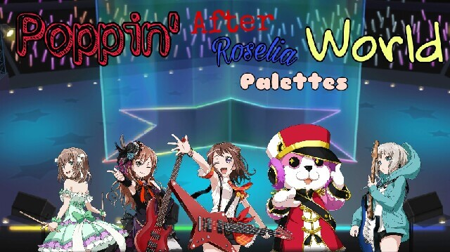 Poppin' After Roselia Palettes World... I don't know what i am doing...