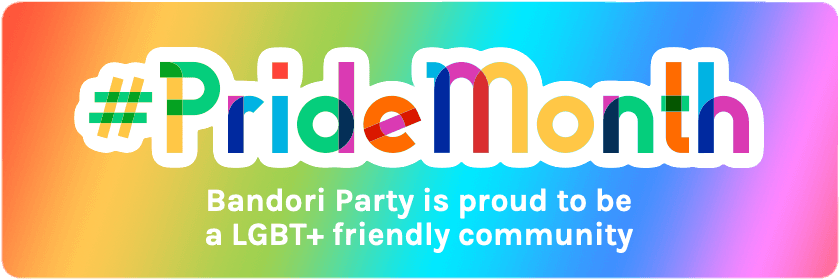 Bandori Party is proud to join the LGBTQ  celebrations for Pride Month. A month of happiness, and...