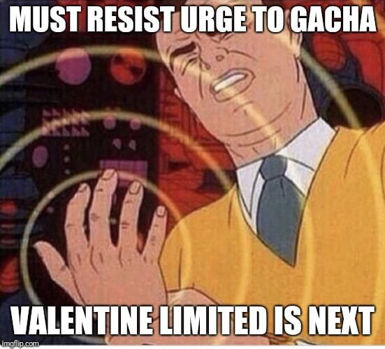 Haven't gacha since New Year, have to save for Valentine and Anniversary Dreamfest