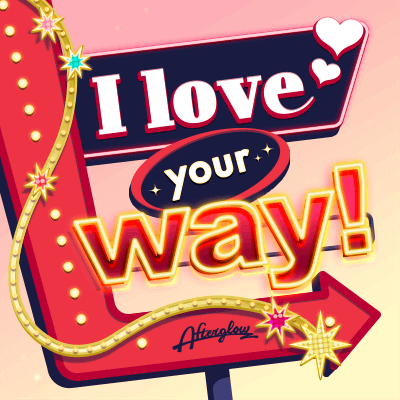 I love your way!